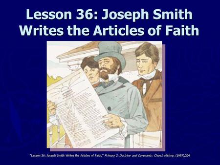 "Lesson 36: Joseph Smith Writes the Articles of Faith ""Lesson 36: Joseph Smith Writes the Articles of Faith,"" Primary 5: Doctrine and Covenants: Church."
