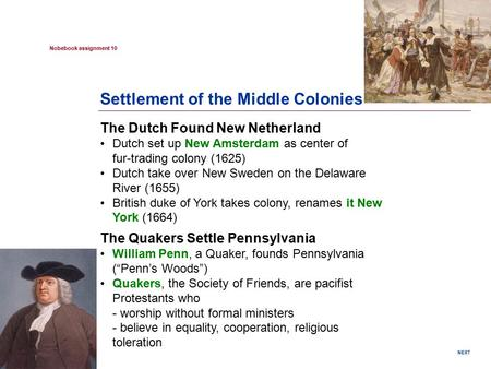 NEXT Nobebook assignment 10 Settlement of the Middle Colonies The Dutch Found New Netherland Dutch set up New Amsterdam as center of fur-trading colony.