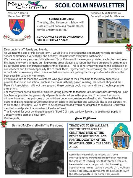 Volume 2, Issue 3 December 14 th 2011 Principal: Ms C Ní Chianáin Deputy Principal: Mr H Maune Dear pupils, staff, family and friends, As we near the end.