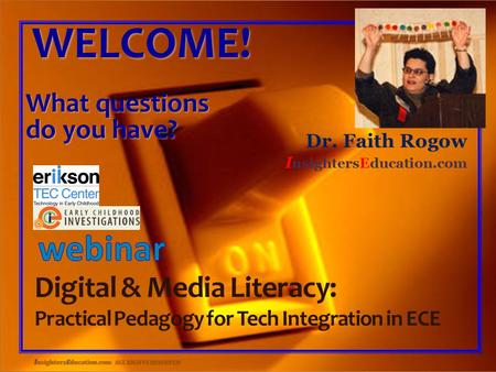 I nsightersEducation.com ALL RIGHTS RESERVED WELCOME! What questions do you have? Dr. Faith Rogow I nsightersEducation.com Digital & Media Literacy: Practical.