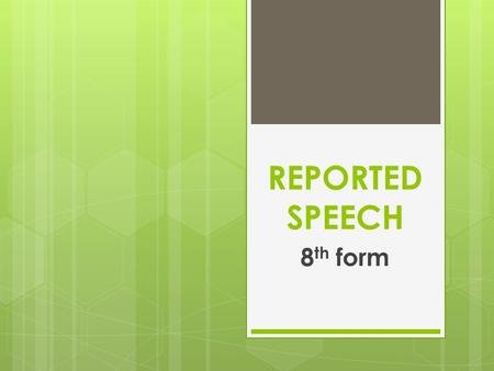 REPORTED SPEECH 8th form.