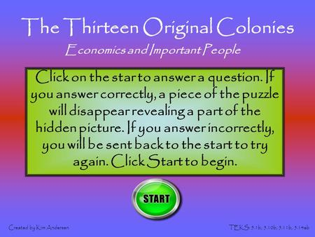 The Thirteen Original Colonies Created by Kim AndersenTEKS: 5.1b, 5.10b, 5.11b, 5.14ab Click on the star to answer a question. If you answer correctly,