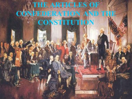 THE ARTICLES OF CONFEDERATION AND THE CONSTITUTION.