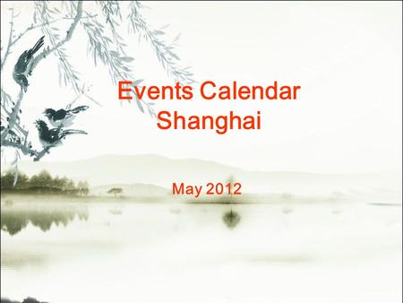 Events Calendar Shanghai May 2012. MonTueWedThuFriSatSun 123456 7 8910111213 14151617181920 21222324252627 28293031 Concert Ballet&Dance Vocal Concert.