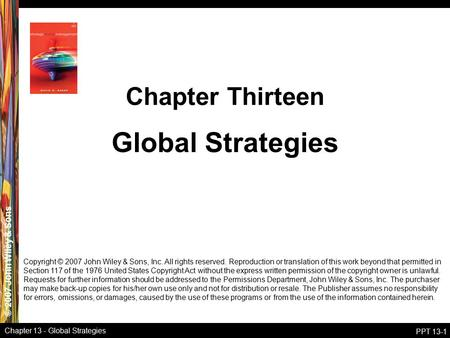 © 2007 John Wiley & Sons Chapter 13 - Global Strategies PPT 13-1 Global Strategies Chapter Thirteen Copyright © 2007 John Wiley & Sons, Inc. All rights.