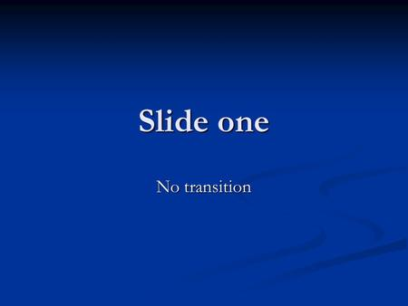 Slide one No transition. Slide two Blinds Horizontal.