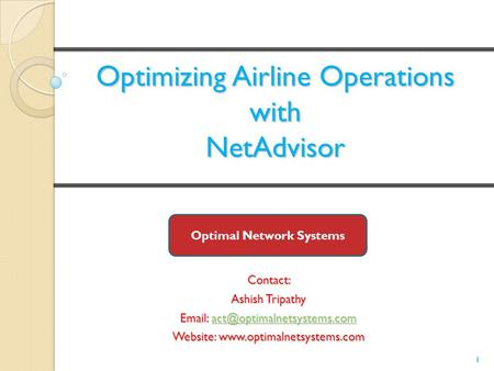 Optimizing Airline Operations with NetAdvisor Contact: Ashish Tripathy    Website: