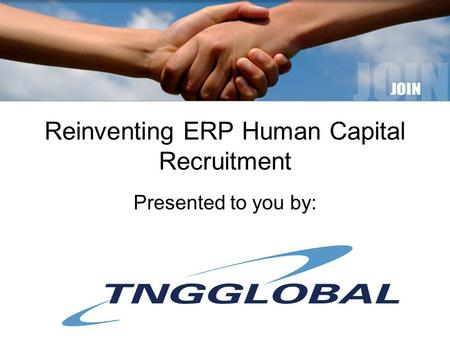 Reinventing ERP Human Capital Recruitment Presented to you by: