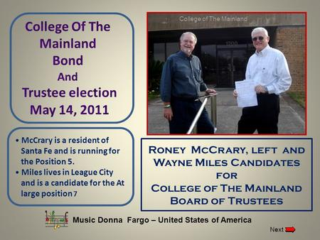 Roney McCrary, left and Wayne Miles Candidates for College of The Mainland Board of Trustees McCrary is a resident of Santa Fe and is running for the.