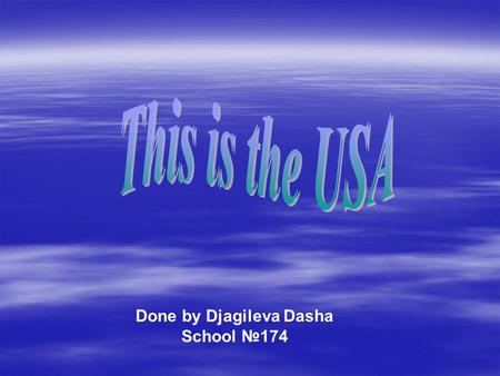Done by Djagileva Dasha School №174. The USA The Origin of «America» The American Flag The Americans The National Motto Climate Washington-the capital.