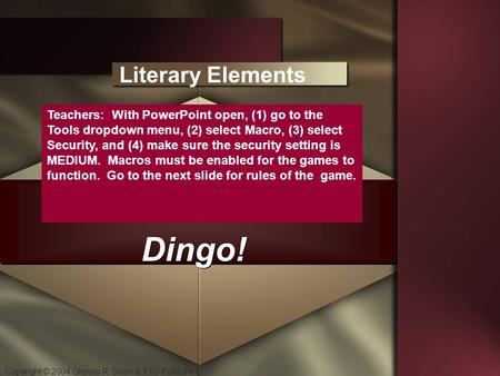 Copyright © 2004 Glenna R. Shaw & FTC Publishing Dingo! Literary Elements Teachers: With PowerPoint open, (1) go to the Tools dropdown menu, (2) select.