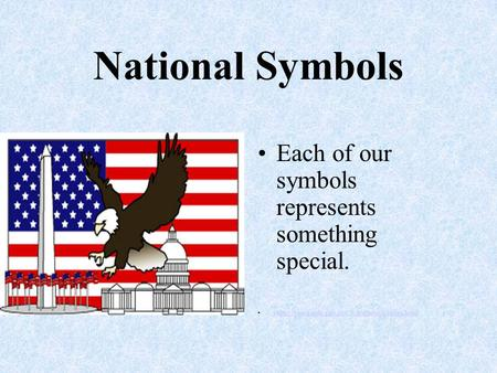 National Symbols Each of our symbols represents something special.
