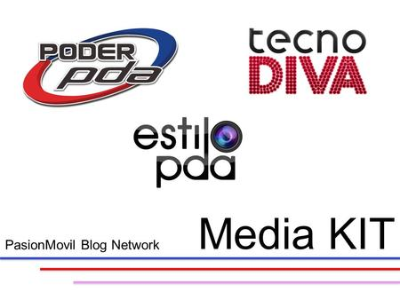 PasionMovil Blog Network Media KIT. Mobile Computing is not the Future…..Is the Present. We have 12 combined years of experience covering all related.