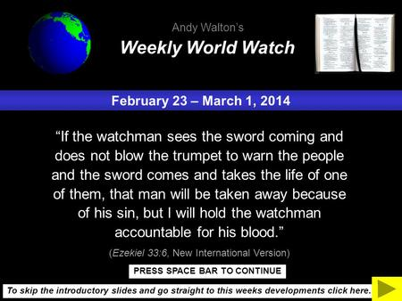"February 23 – March 1, 2014 ""If the watchman sees the sword coming and does not blow the trumpet to warn the people and the sword comes and takes the life."