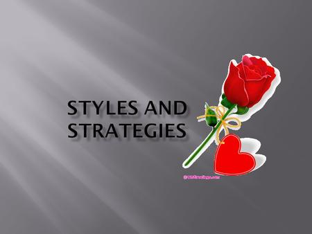 What is the diff. bet. styles & strategies? Styles are general characteristics that differentiate one individual from another. Strategies are those.