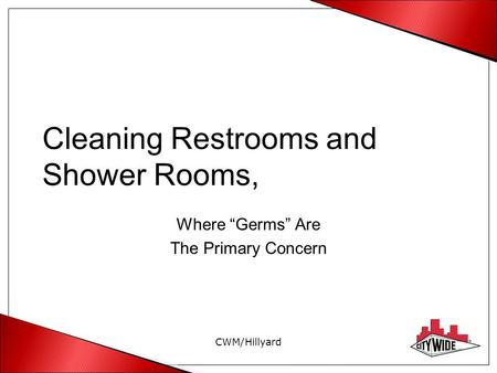"Cleaning Restrooms and Shower Rooms, Where ""Germs"" Are The Primary Concern CWM/Hillyard."