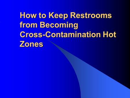 How to Keep Restrooms from Becoming Cross-Contamination Hot Zones.