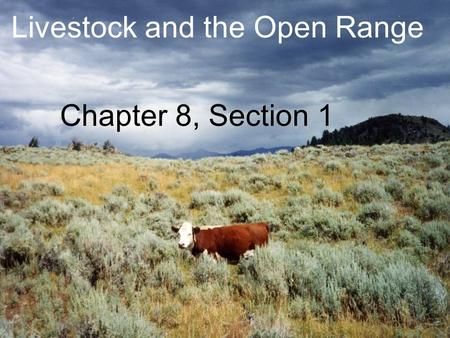Livestock and the Open Range Chapter 8, Section 1.