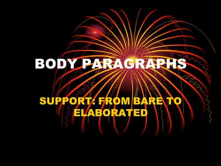 BODY PARAGRAPHS SUPPORT: FROM BARE TO ELABORATED.