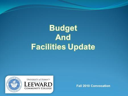 Fall 2010 Convocation. Budget Transparency Leeward Community College Operating Budget.