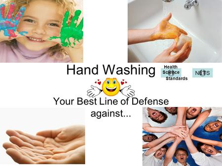 Hand Washing Your Best Line of Defense against... Health Science Standards NETS.
