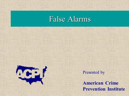 False Alarms Presented by American Crime Prevention Institute.