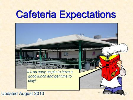 Cafeteria Expectations It's as easy as pie to have a good lunch and get time to play! Updated August 2013.