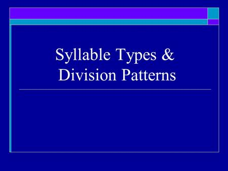 Syllable Types & Division Patterns. What is a syllable?  A unit of spoken language consisting of a single uninterrupted sound  Includes a _________________.