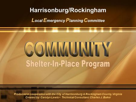 Harrisonburg/Rockingham L ocal E mergency P lanning C ommittee Produced in cooperation with the City of Harrisonburg & Rockingham County, Virginia Created.