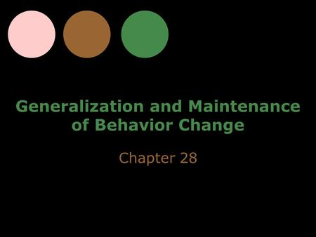 Generalization and Maintenance of Behavior Change Chapter 28.