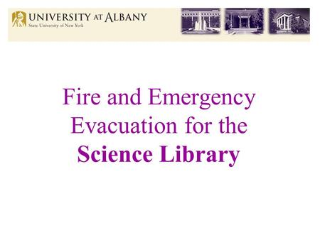 Fire and Emergency Evacuation for the Science Library.