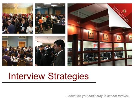 …because you can't stay in school forever! Interview Strategies.