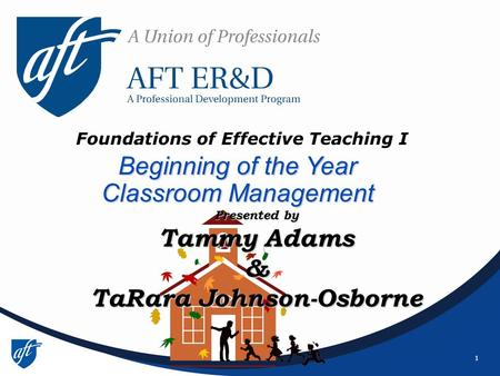 1 Beginning of the Year Classroom Management Foundations of Effective Teaching I Presented by Tammy Adams & TaRara Johnson-Osborne.