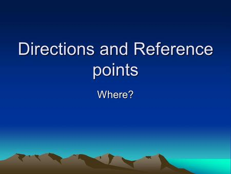 Directions and Reference points Where?. Giving directions Real world orientation Reference points Noun- verb agreement Pro nominalization Classifiers.