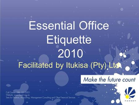 Essential Office Etiquette 2010 Facilitated by Itukisa (Pty) Ltd.