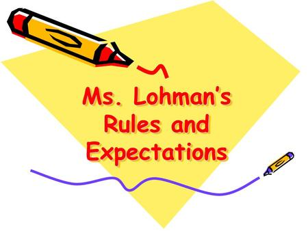 Ms. Lohman's Rules and Expectations
