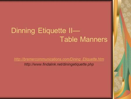 Dinning Etiquette II— Table Manners