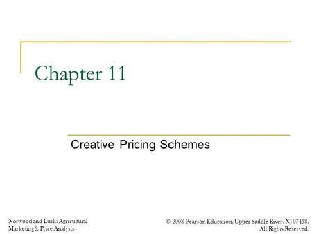 Norwood and Lusk: Agricultural Marketing & Price Analysis © 2008 Pearson Education, Upper Saddle River, NJ 07458. All Rights Reserved. Chapter 11 Creative.