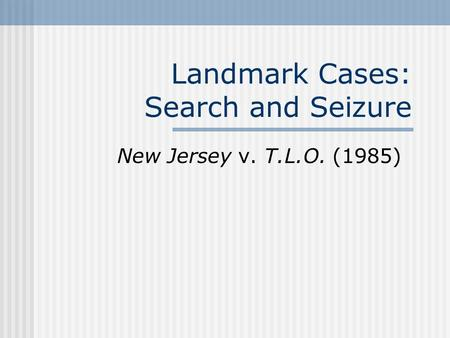 Landmark Cases: Search and Seizure New Jersey v. T.L.O. (1985)