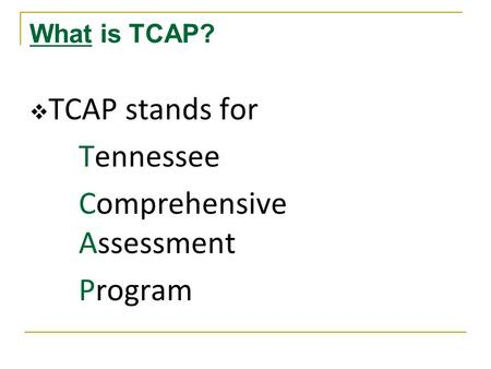 What is TCAP?  TCAP stands for Tennessee Comprehensive Assessment Program.