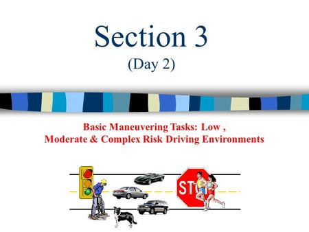 Basic Maneuvering Tasks: Low, Moderate & Complex Risk Driving Environments Section 3 (Day 2)