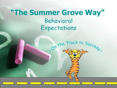 """The Summer Grove Way"" Behavioral Expectations. School Wide Expectations espect self and R espect self and O thers A ct Responsibly R eact Thoughtfully."