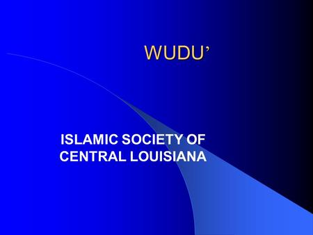 WUDU ' ISLAMIC SOCIETY OF CENTRAL LOUISIANA. What is Wudu ' Cleanliness (Taharah) is an important precondition of Islamic worship. Wudu' is an essential.
