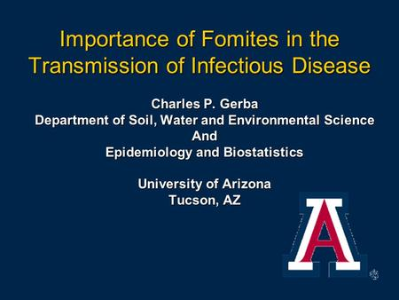 Importance of Fomites in the Transmission of Infectious Disease Charles P. Gerba Department of Soil, Water and Environmental Science And Epidemiology and.