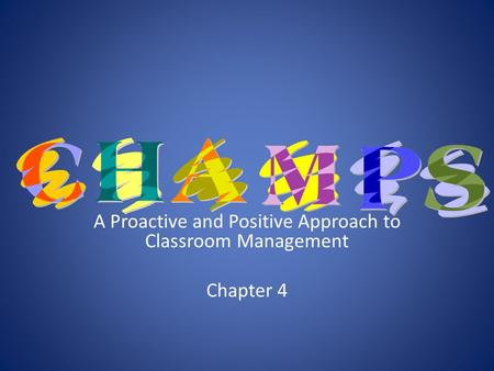 A Proactive and Positive Approach to Classroom Management Chapter 4