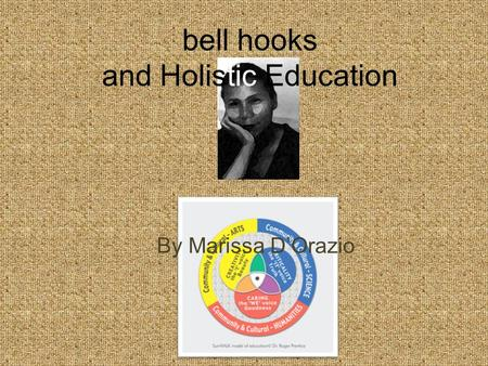 Bell hooks and Holistic Education By Marissa D'Orazio.