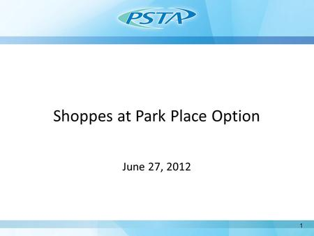 Shoppes at Park Place Option June 27, 2012 1. Background March 2012 – PSTA Approves Policy to Staff all PSTA Restrooms April 2012 –Pinellas Park Confirms.