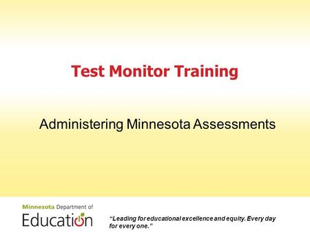 "Test Monitor Training Administering Minnesota Assessments ""Leading for educational excellence and equity. Every day for every one."""