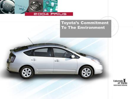 Toyota's Commitment To The Environment. Craig Marckwardt Sr. Retail Trainer Gulf States Toyota Toyota's Commitment To The Environment.