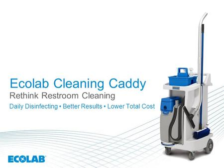 Ecolab Cleaning Caddy Rethink Restroom Cleaning Daily Disinfecting Better Results Lower Total Cost.